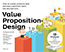 Value Proposition Design : How to Create Products and Services Customers Want